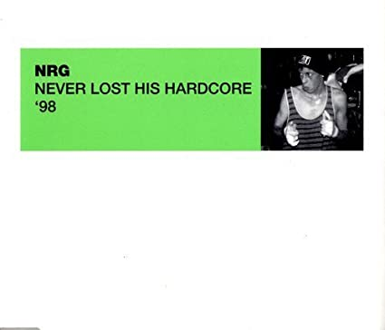 Nrg he never lost his hardcore